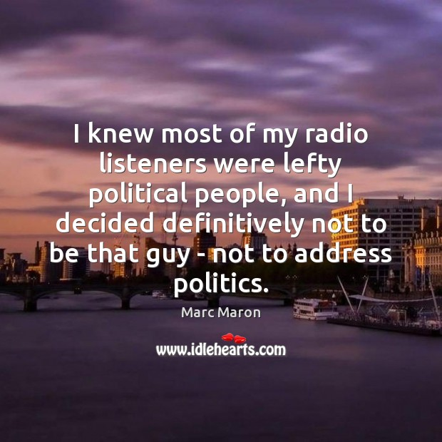 I knew most of my radio listeners were lefty political people, and Image