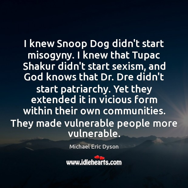 I knew Snoop Dog didn't start misogyny. I knew that Tupac Shakur Michael Eric Dyson Picture Quote