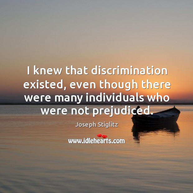I knew that discrimination existed, even though there were many individuals who were not prejudiced. Image