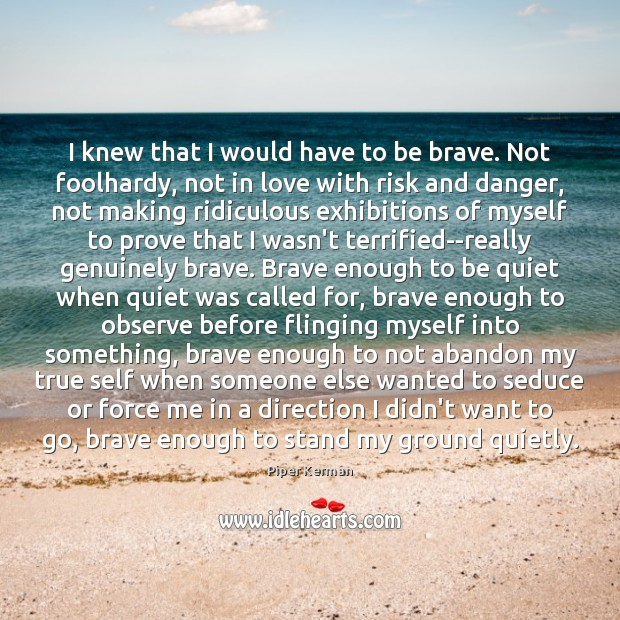 Image, I knew that I would have to be brave. Not foolhardy, not