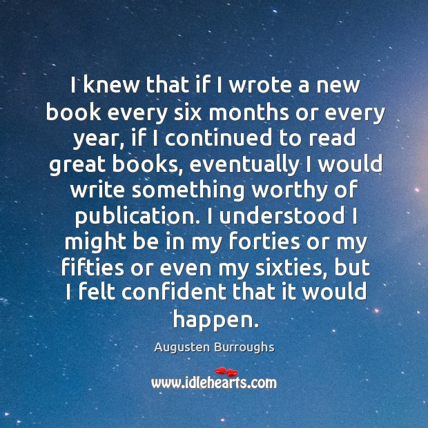 I knew that if I wrote a new book every six months or every year Augusten Burroughs Picture Quote