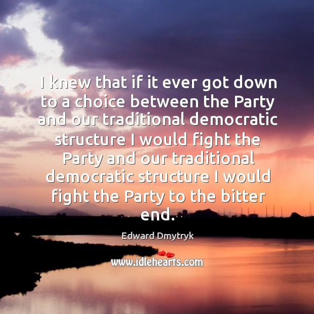Image, I knew that if it ever got down to a choice between the party and our traditional