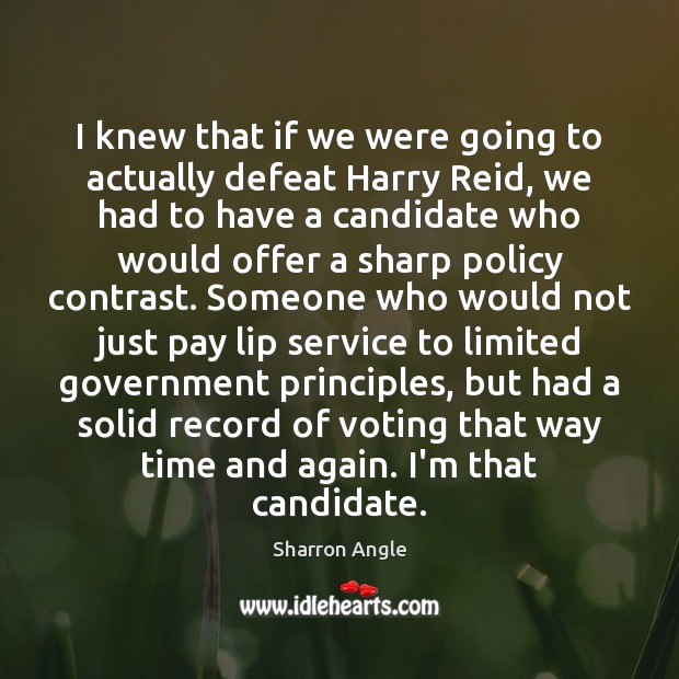 I knew that if we were going to actually defeat Harry Reid, Vote Quotes Image