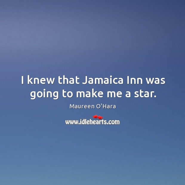 Image, I knew that jamaica inn was going to make me a star.