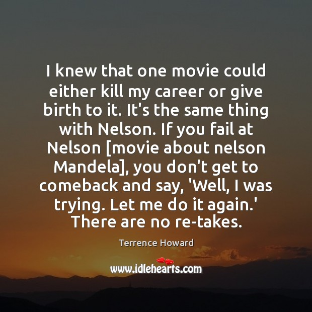 I knew that one movie could either kill my career or give Terrence Howard Picture Quote