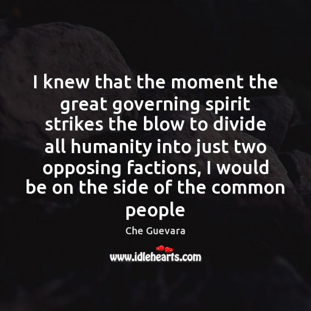 I knew that the moment the great governing spirit strikes the blow Image