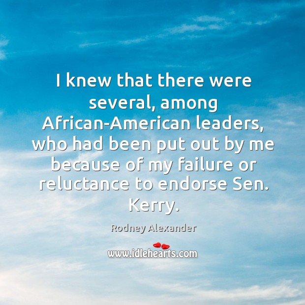 I knew that there were several, among african-american leaders, who had been put Rodney Alexander Picture Quote