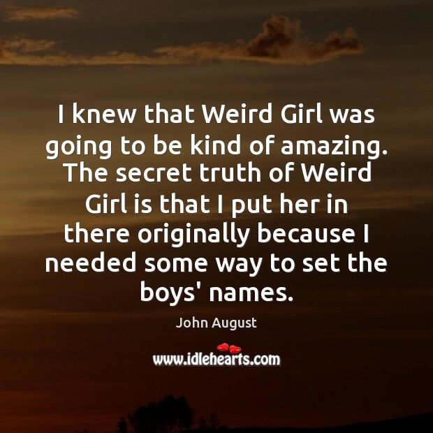 I knew that Weird Girl was going to be kind of amazing. John August Picture Quote