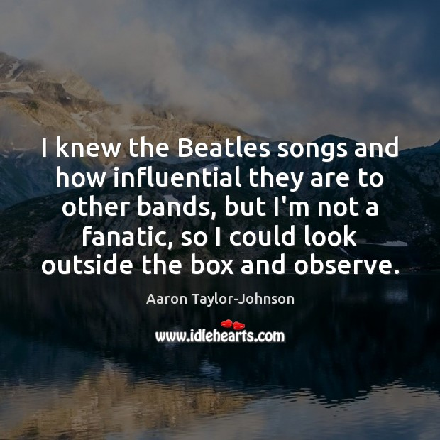 Image, I knew the Beatles songs and how influential they are to other