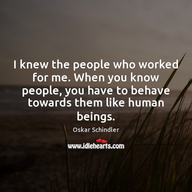 I knew the people who worked for me. When you know people, Image