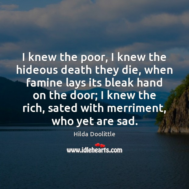 I knew the poor, I knew the hideous death they die, when Hilda Doolittle Picture Quote