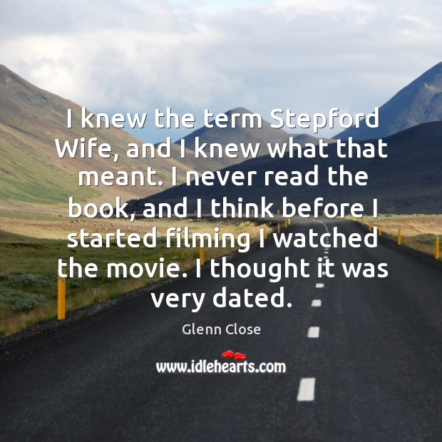 I knew the term stepford wife, and I knew what that meant. Image