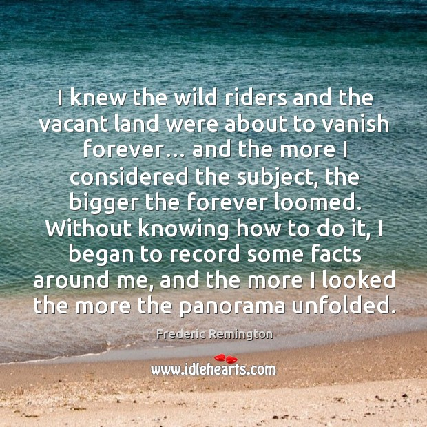I knew the wild riders and the vacant land were about to vanish forever… Image