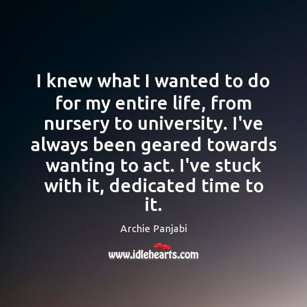 I knew what I wanted to do for my entire life, from Archie Panjabi Picture Quote