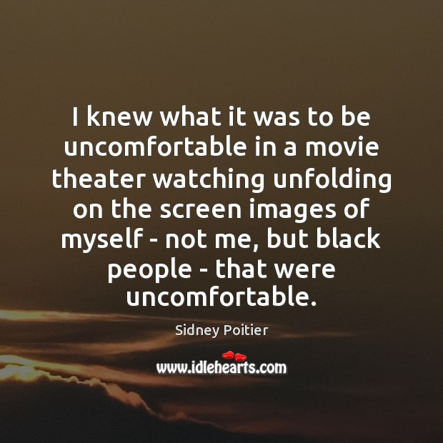 I knew what it was to be uncomfortable in a movie theater Image