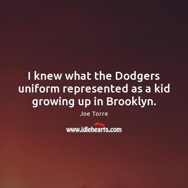 I knew what the Dodgers uniform represented as a kid growing up in Brooklyn. Image