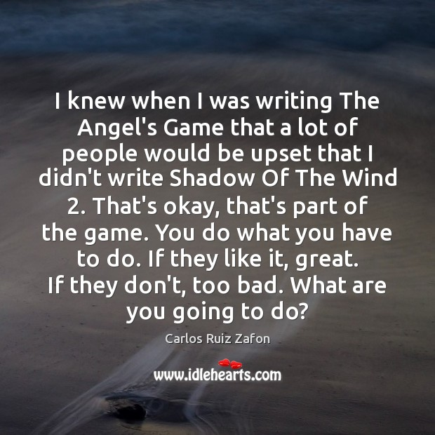 I knew when I was writing The Angel's Game that a lot Carlos Ruiz Zafon Picture Quote