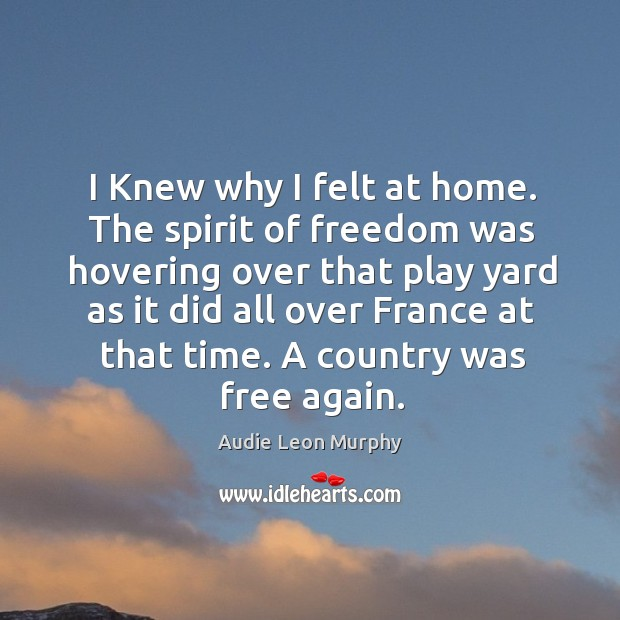 Image, I knew why I felt at home. The spirit of freedom was hovering over that play yard as it did all over france at that time.