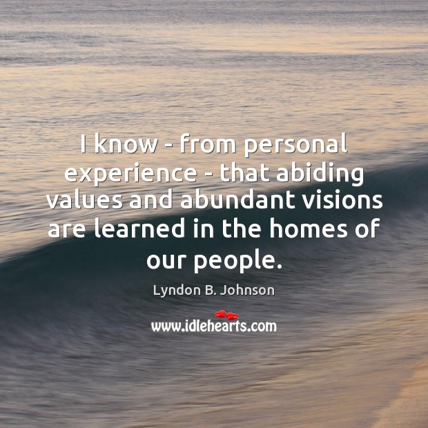 I know – from personal experience – that abiding values and abundant Image