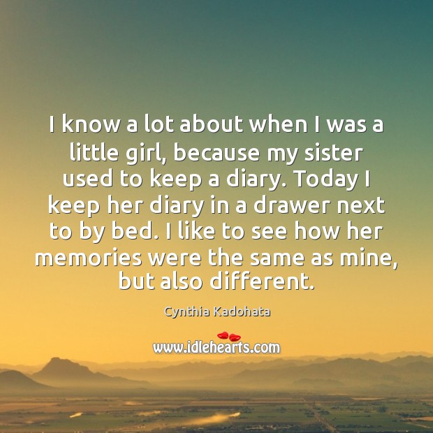 I know a lot about when I was a little girl, because Cynthia Kadohata Picture Quote