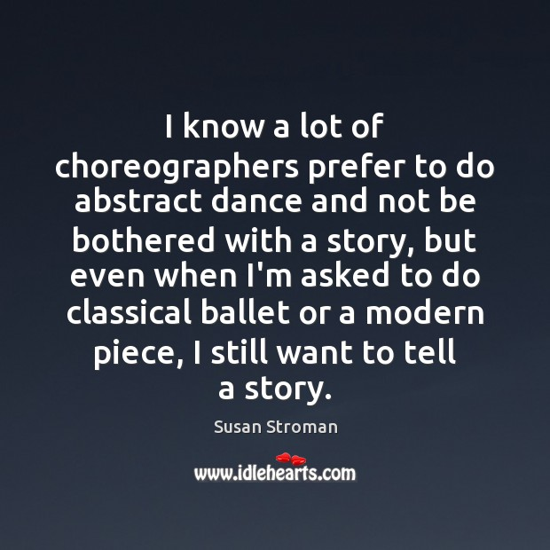 Image, I know a lot of choreographers prefer to do abstract dance and
