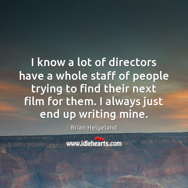 Image, I know a lot of directors have a whole staff of people