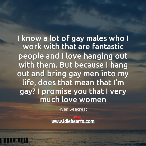 I know a lot of gay males who I work with that Promise Quotes Image
