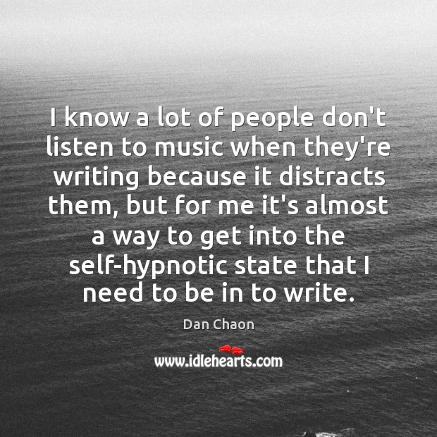 Image, I know a lot of people don't listen to music when they're