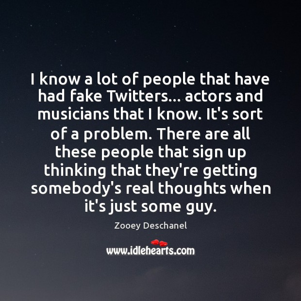 I know a lot of people that have had fake Twitters… actors Image