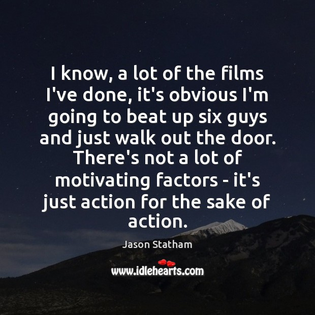 I know, a lot of the films I've done, it's obvious I'm Jason Statham Picture Quote