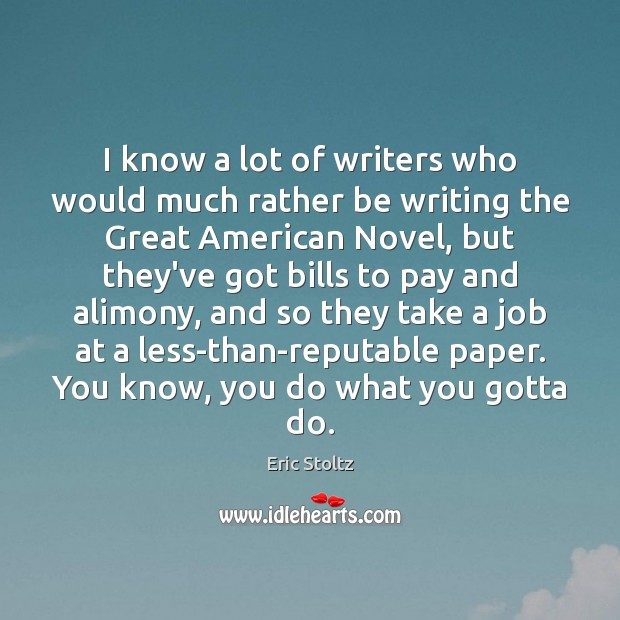 I know a lot of writers who would much rather be writing Image