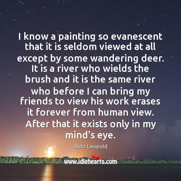 Image, I know a painting so evanescent that it is seldom viewed at