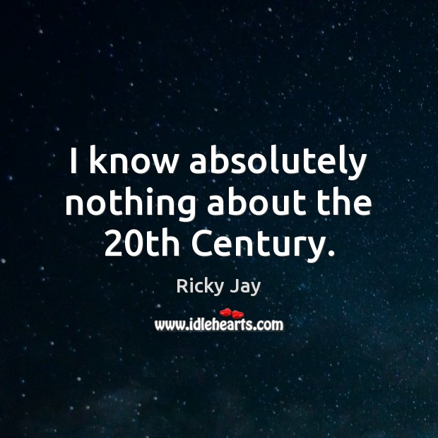 I know absolutely nothing about the 20th Century. Image