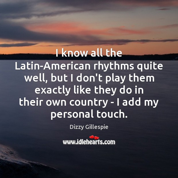 Image, I know all the Latin-American rhythms quite well, but I don't play