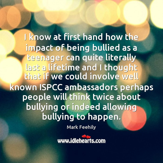 Image, I know at first hand how the impact of being bullied as