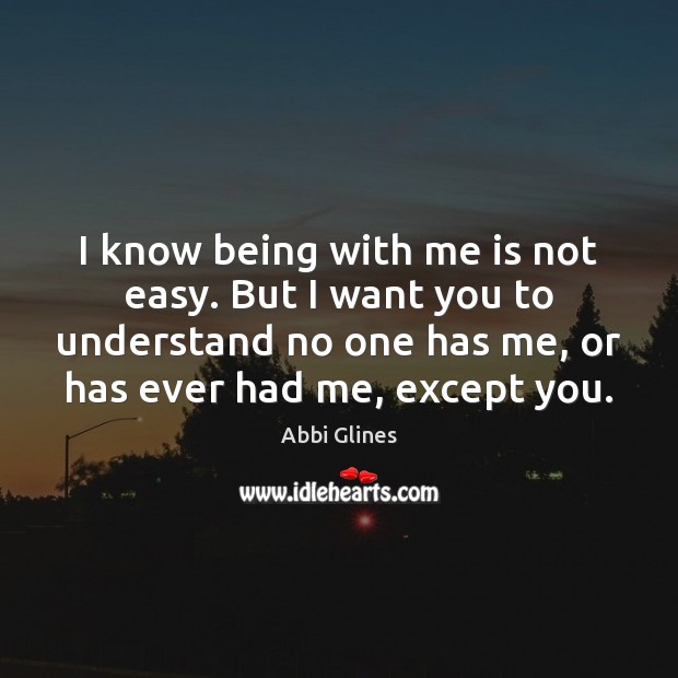 I Know Being With Me Is Not Easy But I Want You
