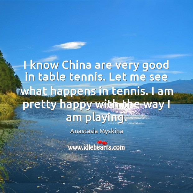 Image, I know China are very good in table tennis. Let me see