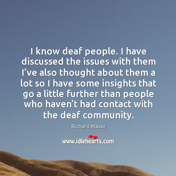 I know deaf people. I have discussed the issues with them I've also thought about them Image