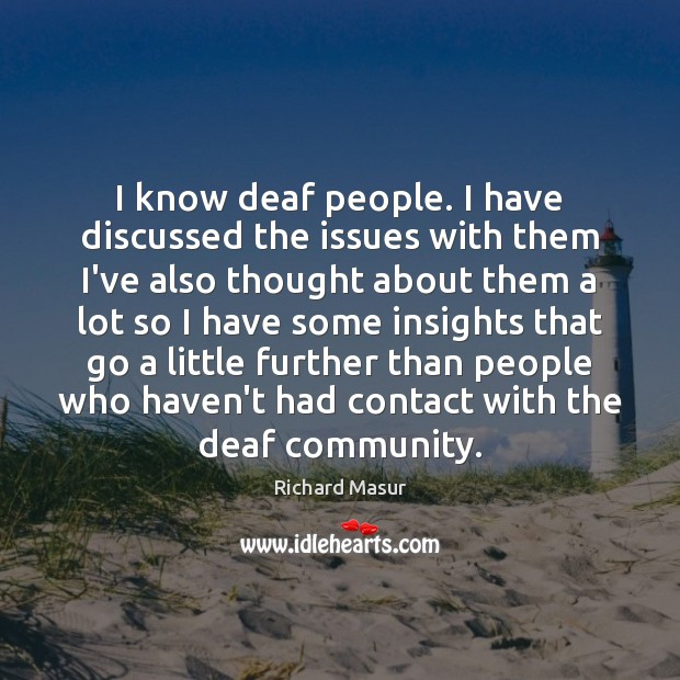Image, I know deaf people. I have discussed the issues with them I've