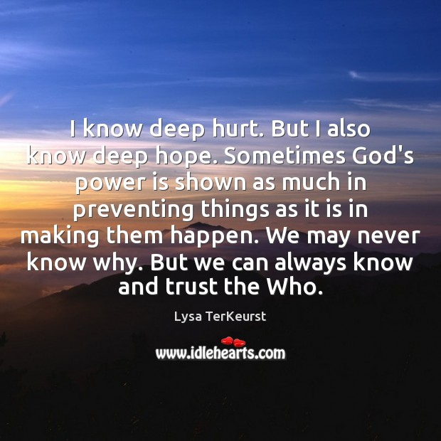 I know deep hurt. But I also know deep hope. Sometimes God's Lysa TerKeurst Picture Quote