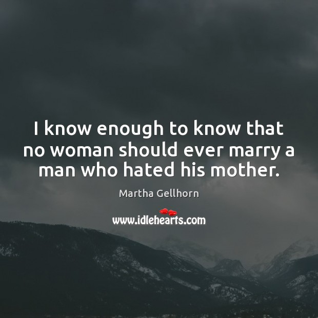 I know enough to know that no woman should ever marry a man who hated his mother. Image