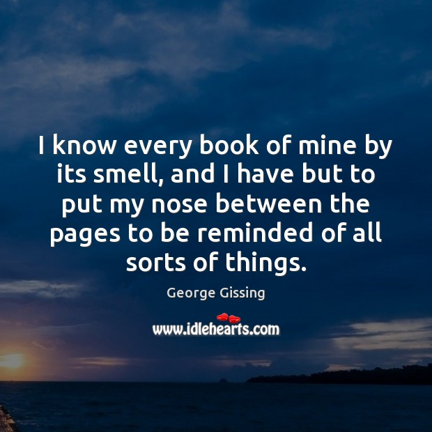 I know every book of mine by its smell, and I have George Gissing Picture Quote