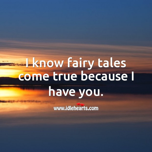 I know fairy tales come true because I have you. Wedding Anniversary Messages for Wife Image