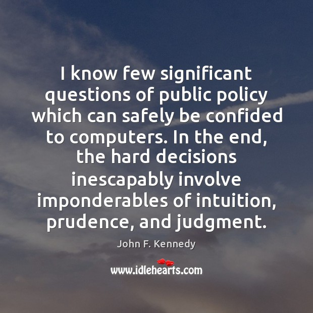 I know few significant questions of public policy which can safely be John F. Kennedy Picture Quote