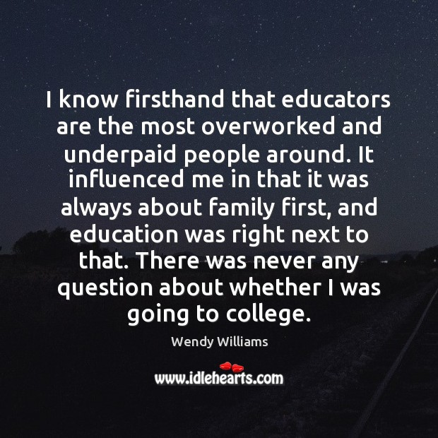 I know firsthand that educators are the most overworked and underpaid people Image