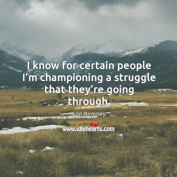 I know for certain people I'm championing a struggle that they're going through. Image