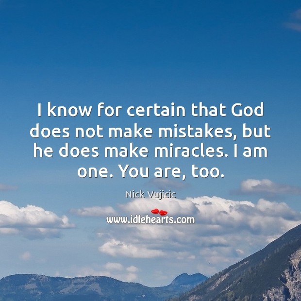 I know for certain that God does not make mistakes, but he Image