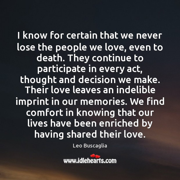 I know for certain that we never lose the people we love, even to death. Image
