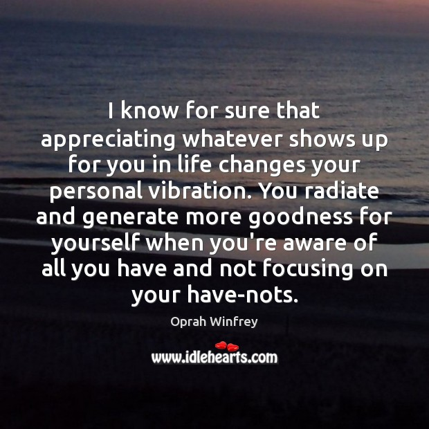 I know for sure that appreciating whatever shows up for you in Image