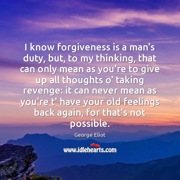 I know forgiveness is a man's duty, but, to my thinking, that Image